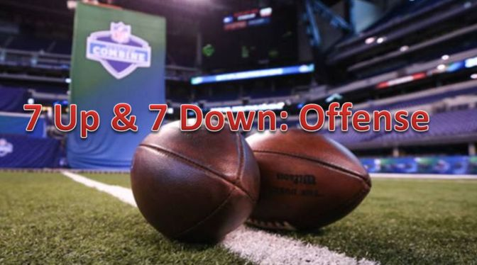 7 Up & 7 Down From The NFL Combine: Offense
