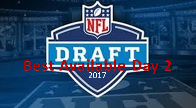 2017 NFL Draft: Top Players Remaining For Day 2