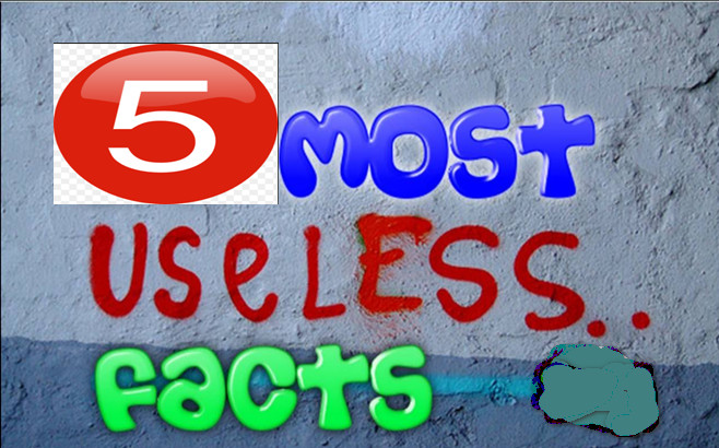 5 Useless Facts That Everyone Knows But You