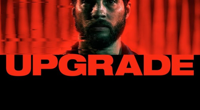 Movies With Migs: Don't sleep on Upgrade (Spoiler Free)