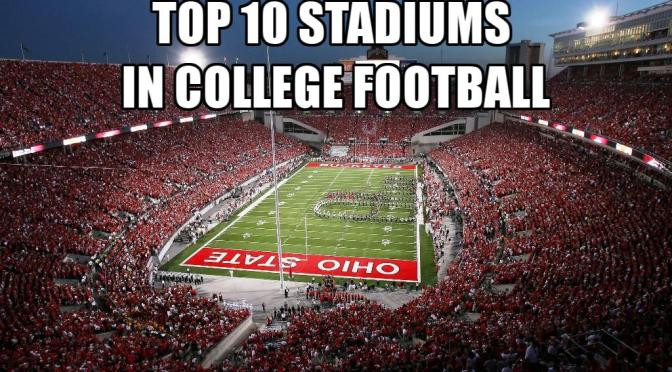 Top 10 Stadiums In College Football