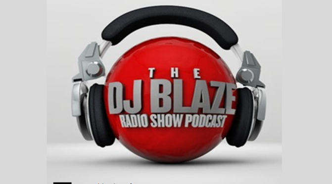 DJ Blaze Radio Show Podcast – Put My Mouth On It
