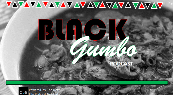 Black Gumbo Podcast – Welcome To Black Gumbo
