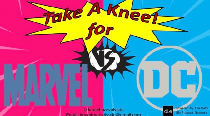 TAKE A KNEE FOR MARVEL VS DC EPISODE 30- AND THEN THERE WERE 2