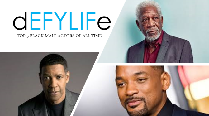 Defy Life Top 5 Black Male Actors Of All Time