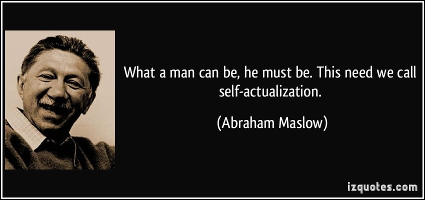 744156175-quote-what-a-man-can-be-he-must-be-this-need-we-call-self-actualization-abraham-maslow-121080