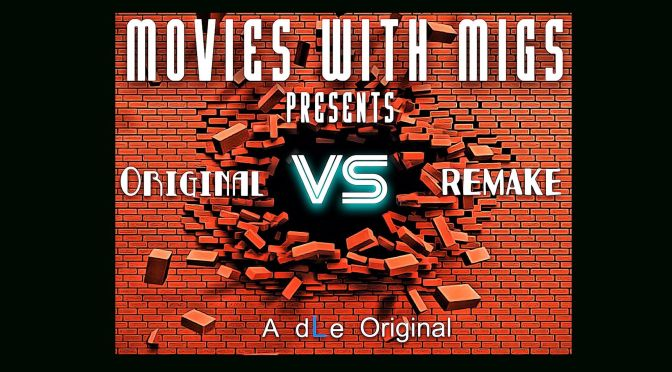 Movies with Migs Presents: Original Vs Remake