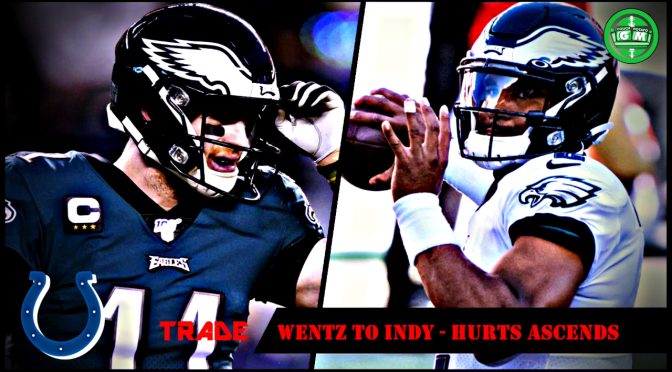WENTZ AND REICH RE-UNITE & HURTS ASCENDS! Colts/Eagles Trade Breakdown