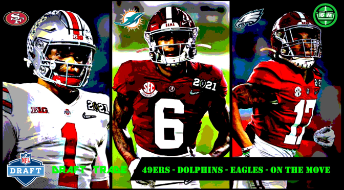 49ERS, DOLPHINS, AND EAGLES PRE-DRAFT TRADE BREAKDOWN! 2021 NFL Draft